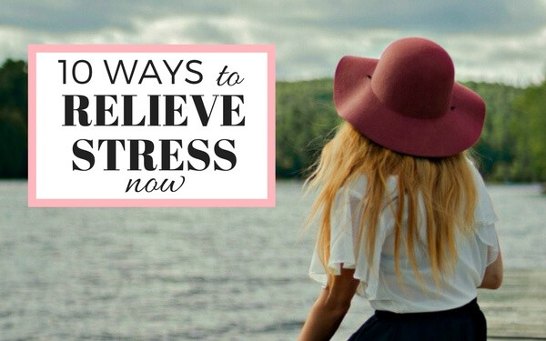 10 ways to relieve stress now