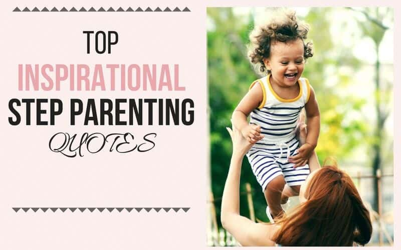 Top Inspirational Step Parenting Quotes