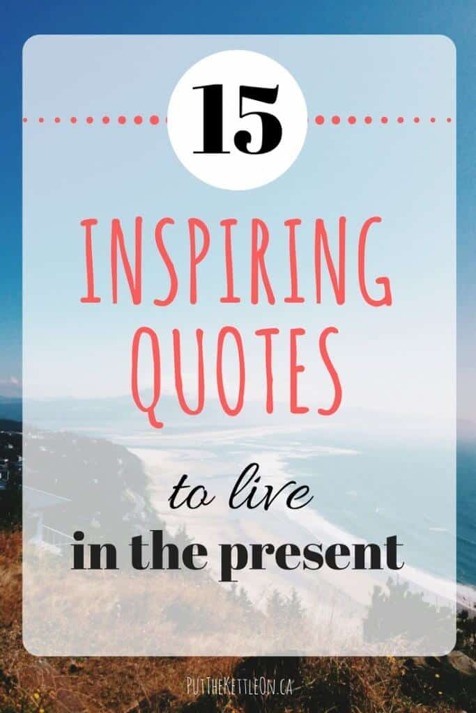 Today is a Good Day! 15 inspiring Quotes to help you live in the present.