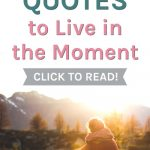 15 inspiring quotes to live in the moment