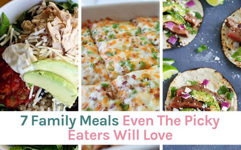 7 Family Meals Even The Picky Eaters Will Love