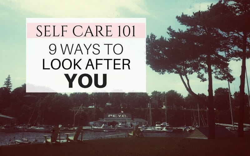 Self Care 101: 9 Ways to Look After YOU.