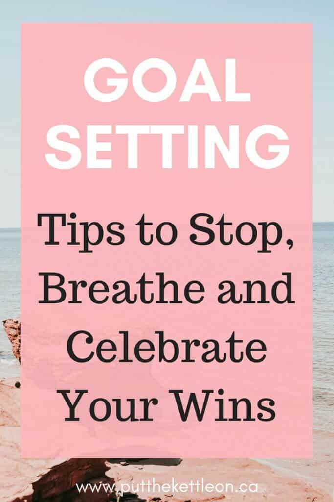 Goal Setting. Tips to Stop Breathe & Celebrate Your Wins