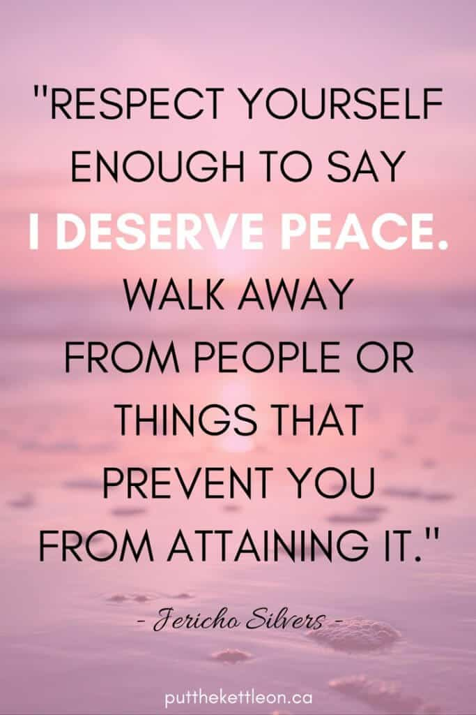 Respect yourself enough to say I deserve peace. Walk away from people or things that prevent you from attaining it. - Jericho Silvers.