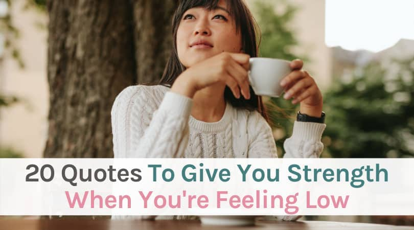 20 Quotes to Give You Strength When You're Feeling Low