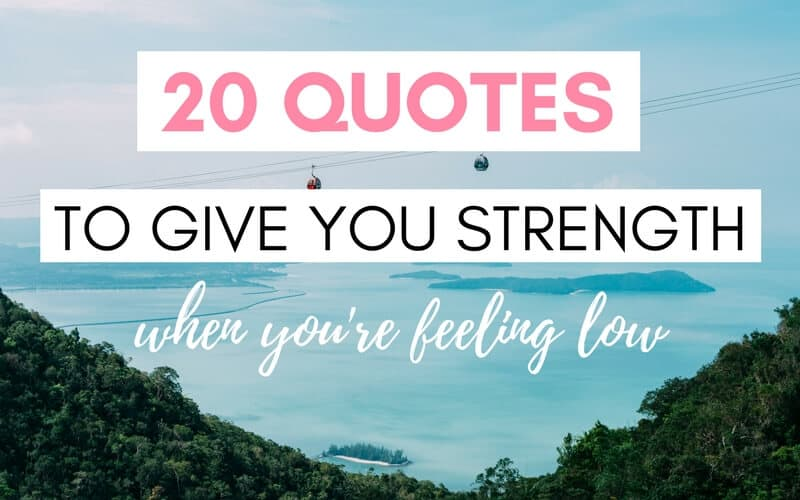 20 Inspiring Quotes to Give You Strength, When You're Feeling Low