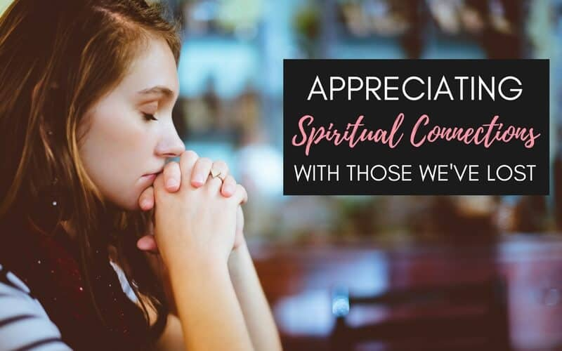 Appreciating Spiritual Connections with those we've lost.