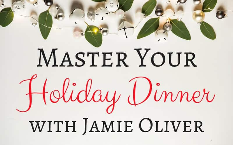Master Your Holiday Dinner with Jamie Oliver. Tips, Tricks and Recipes