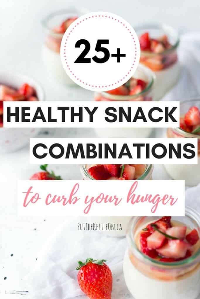 25+ Healthy Snack Combinations to Curb Your Hunger