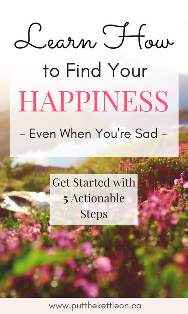 Learn How to Find Your Happiness, Even If You're Sad.