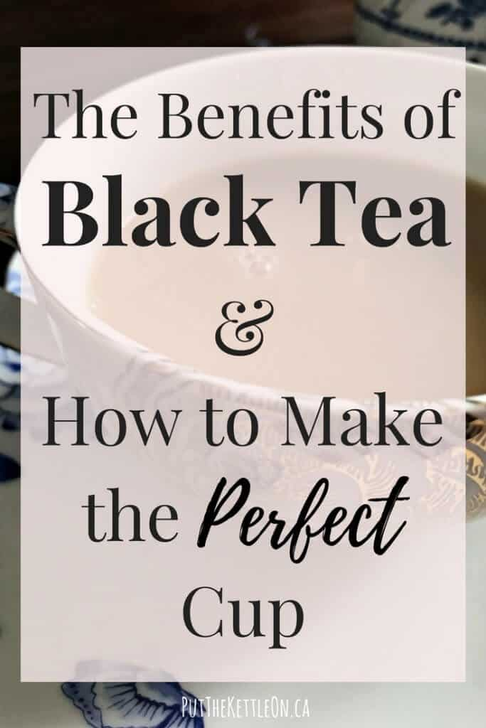 The health benefits of black tea, plus how to make the perfect cup