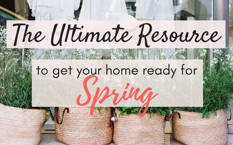 The Ultimate Resource to Get Your Home Ready for Spring