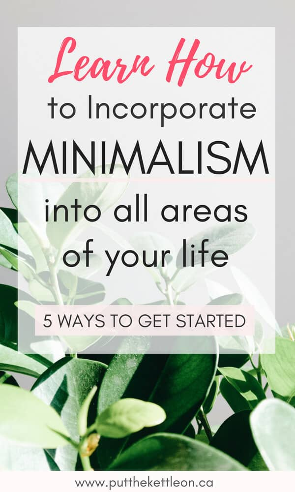 How to Incorporate Minimalism Into All Areas of Your Life