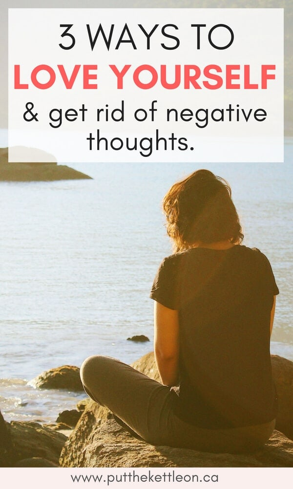 3 Ways to Love Yourself and Get Rid of Negative Thoughts