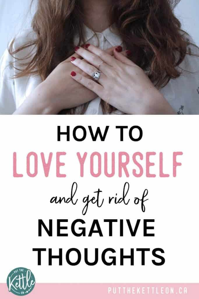 Woman holding hands on heart with text overlay - How to love yourself and get rid of negative thoughts.
