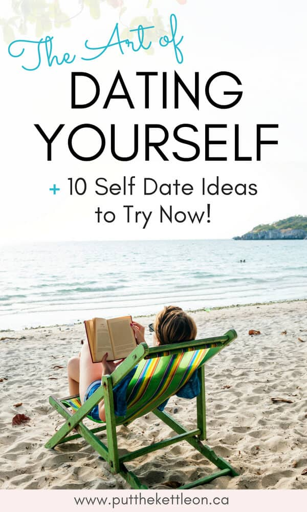 The Art of Dating Yourself + 10 Self Date Ideas to Try Now!