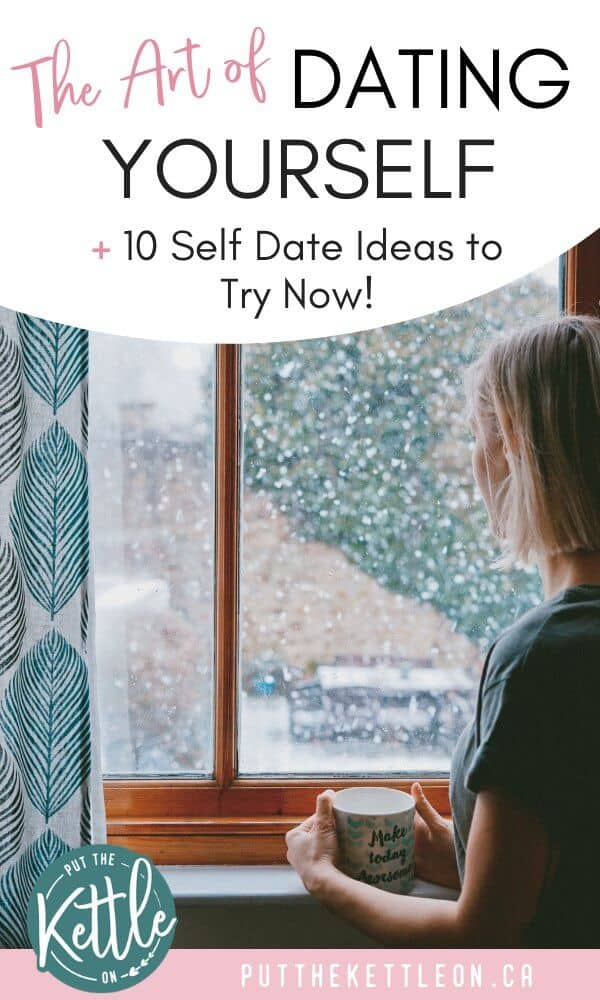 The Art of Dating Yourself, plus 10 Self Date Ideas to try now.