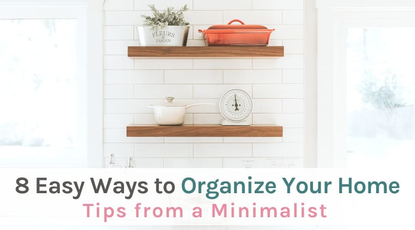 8 easy ways to organize your home - tips from a minimalist