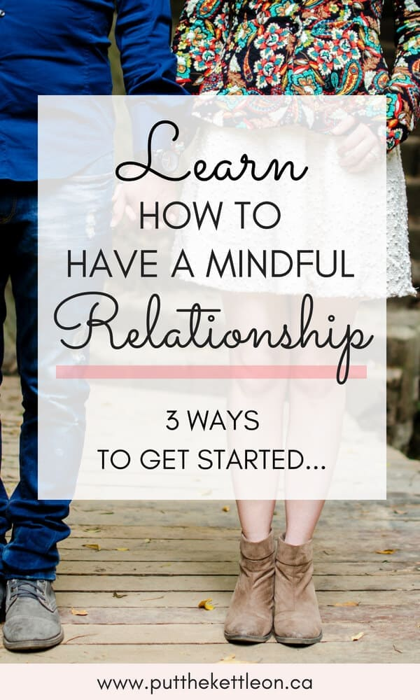 How to Have a Mindful Relationship - 3 Ways to Get Started