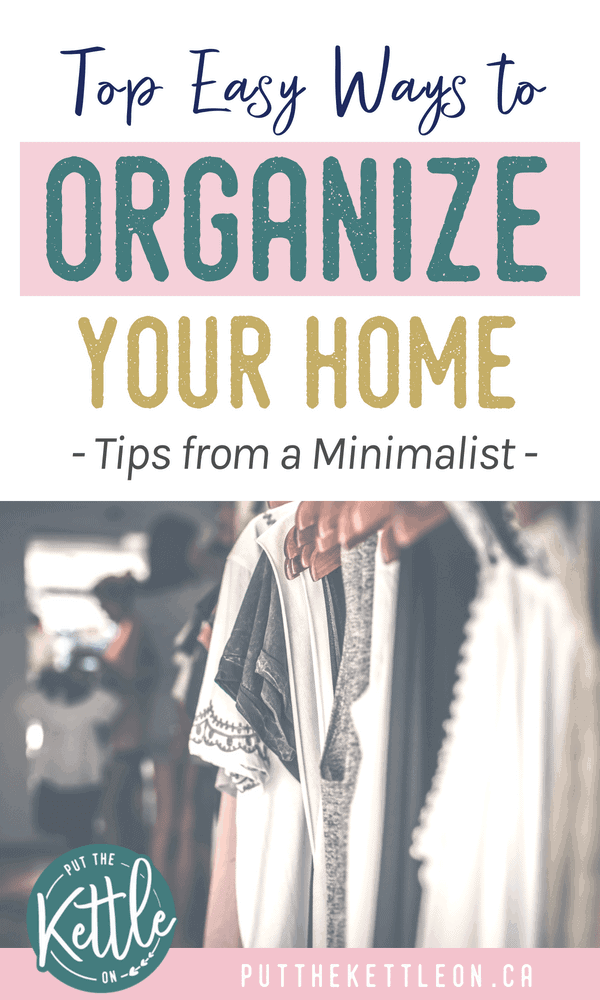 Top Easy Ways to Organize Your Home - Tips from a Minimalist