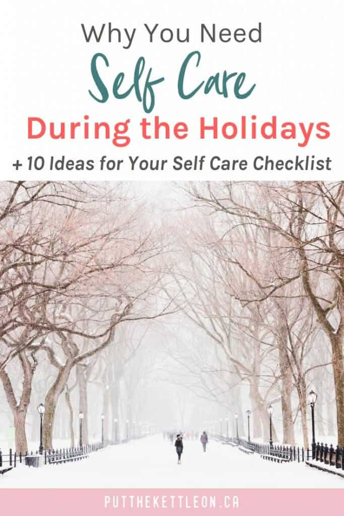 Why you need self care during the holidays, plus 10 ideas for your self care checklist