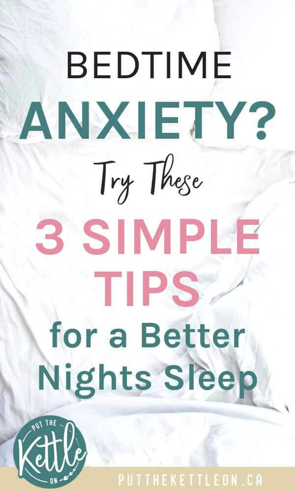 Bedtime Anxiety? Try these 3 Simple Hacks for a Better Nights Sleep.