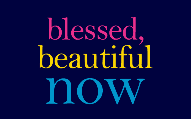 Blessed, Beautiful Now – The Personal Growth Book For Your Heart & Soul