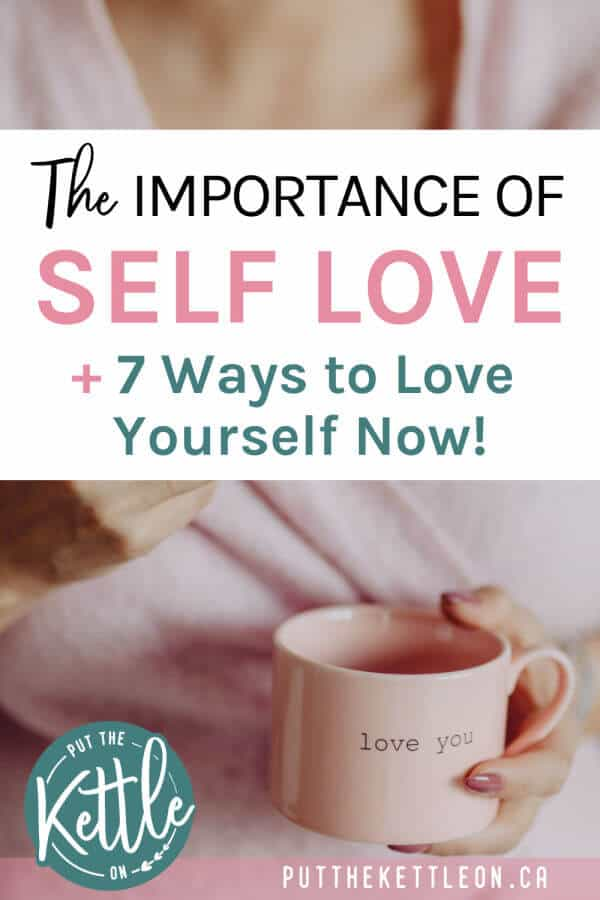 The importance of self love, plus 7 ways to love yourself.