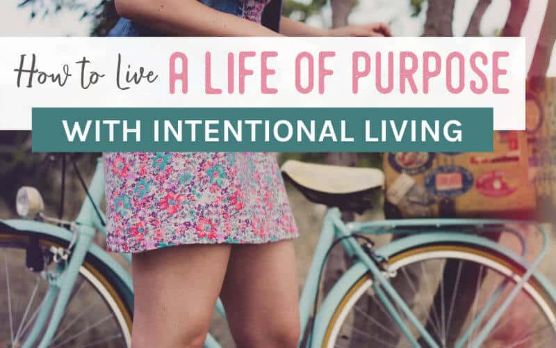 Image of girl with bike with text overlay, How to live a life of purpose with intentional living