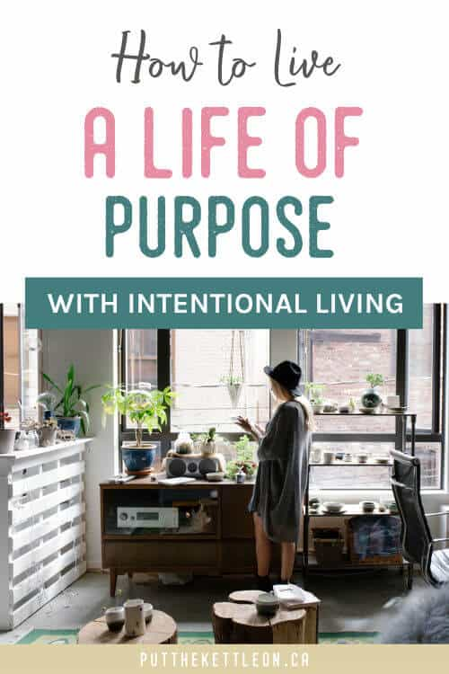 Image of girl standing by window with text overlay, How to live a life of purpose with intentional living