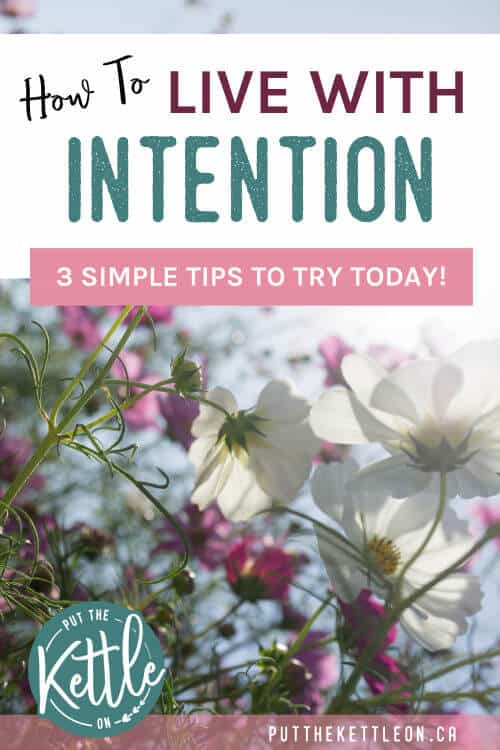 Spring flowers with text: How to live with intention. 3 simple tips to try today.