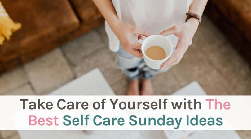Take care of yourself with the best self care Sunday ideas