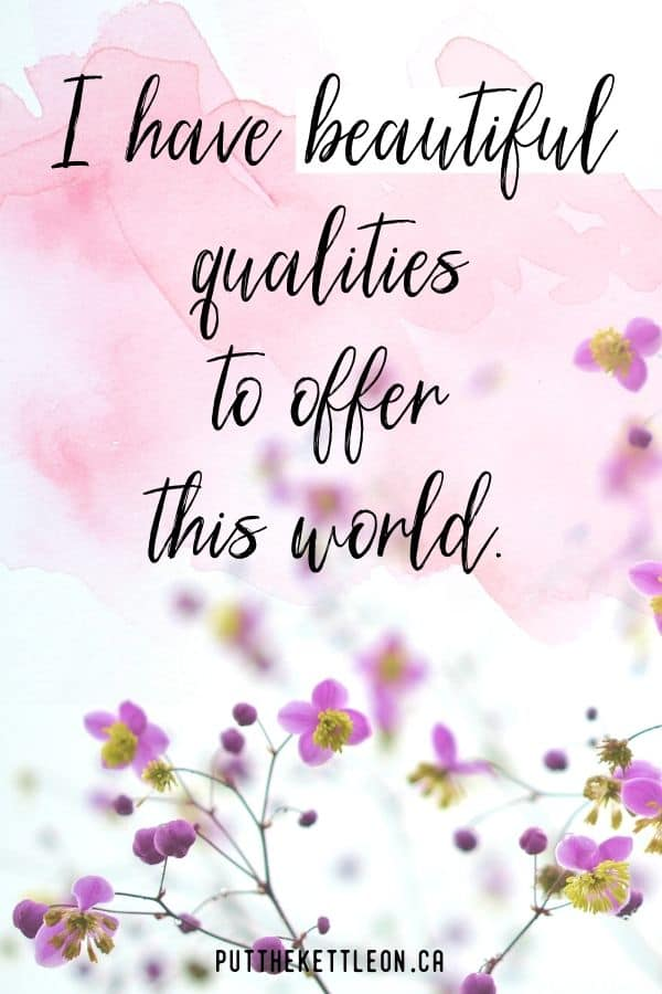 I have beautiful qualities to offer this world - affirmations or self love