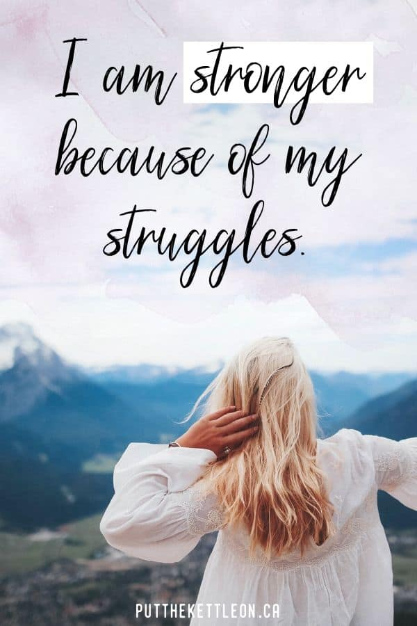 I am stronger because of my struggles - Positive self love affirmations