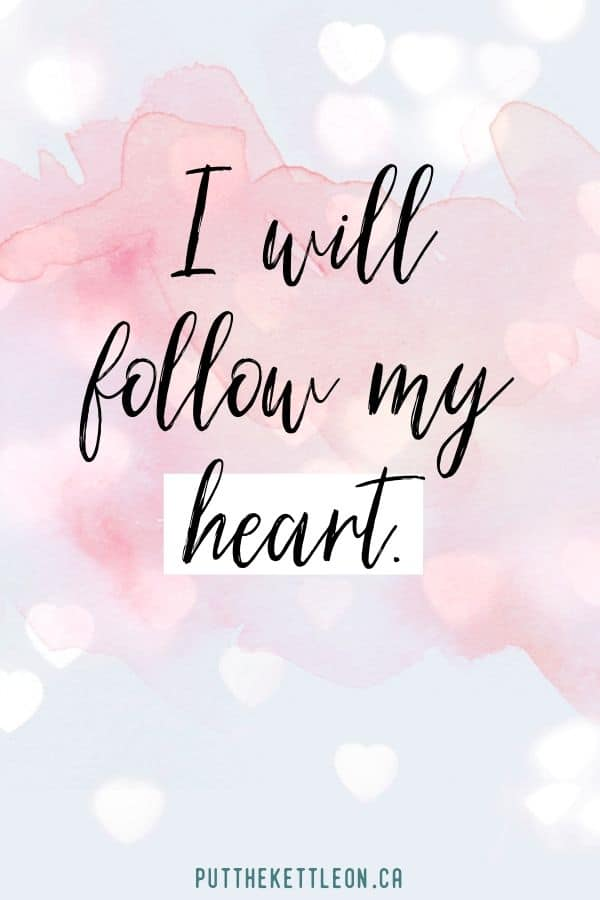 I will follow my heart - Positive self love affirmations