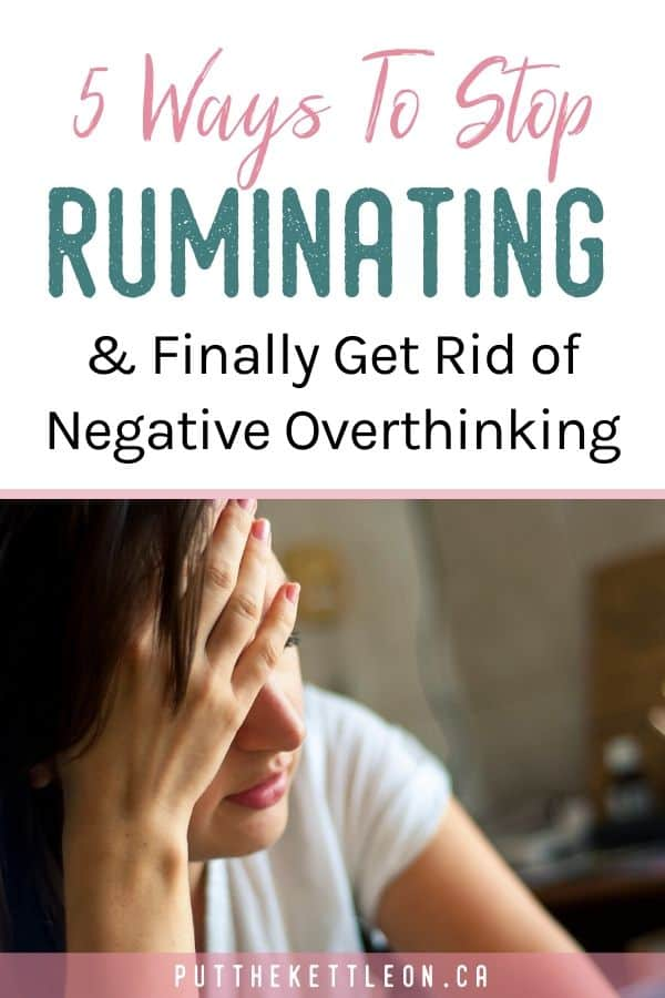 5 Ways To Stop Ruminating Thoughts and Finally Get Rid of Negative Thinking