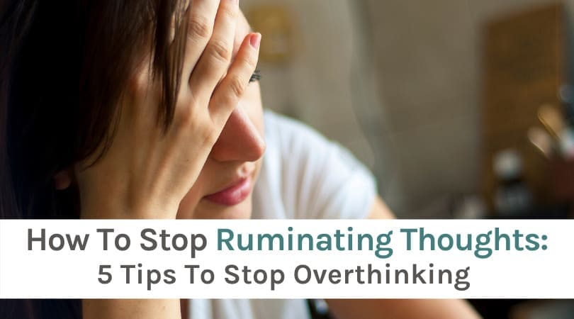 How To stop ruminating thoughts - tips to stop overthinking