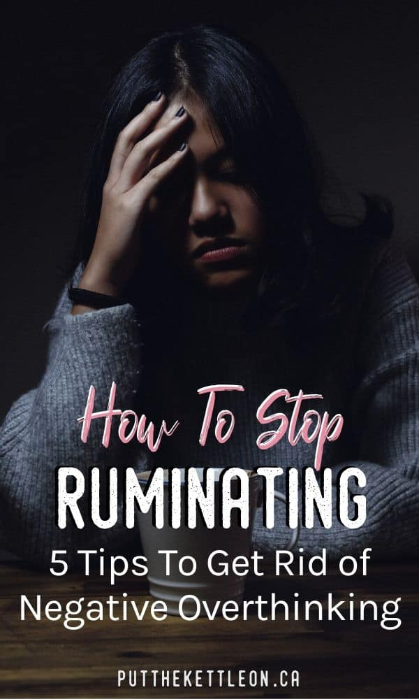 How to stop ruminating thoughts - 5 tips to get rid of negative overthinking
