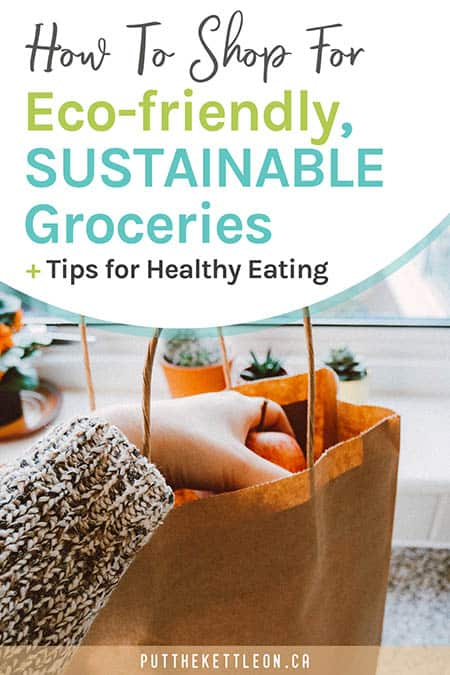 How to shop for eco-friendly sustainable groceries plus tips for healthy eating