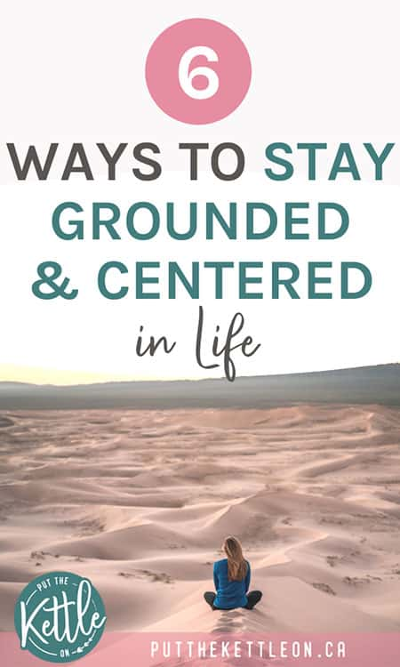 6 ways to stay grounded and centered in life