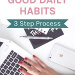How to create good daily habits - 3 step process