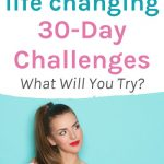 31 Life Changing 30-Day Challenges. What will you try?