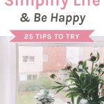 How To Simplify Life and Be Happy - 25 Tips To Try